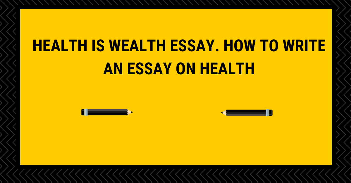 Health is wealth essay. How to Write An Essay On Health